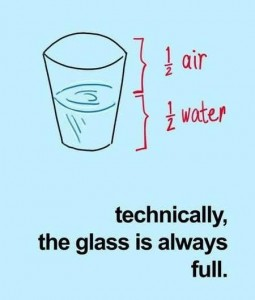 Glass always full.